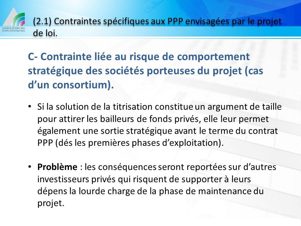 (2.1) Contraintes spécifiques aux PPP envisagées par le projet de loi. C- Contrainte liée au risque de comportement stratégique des sociétés porteuses
