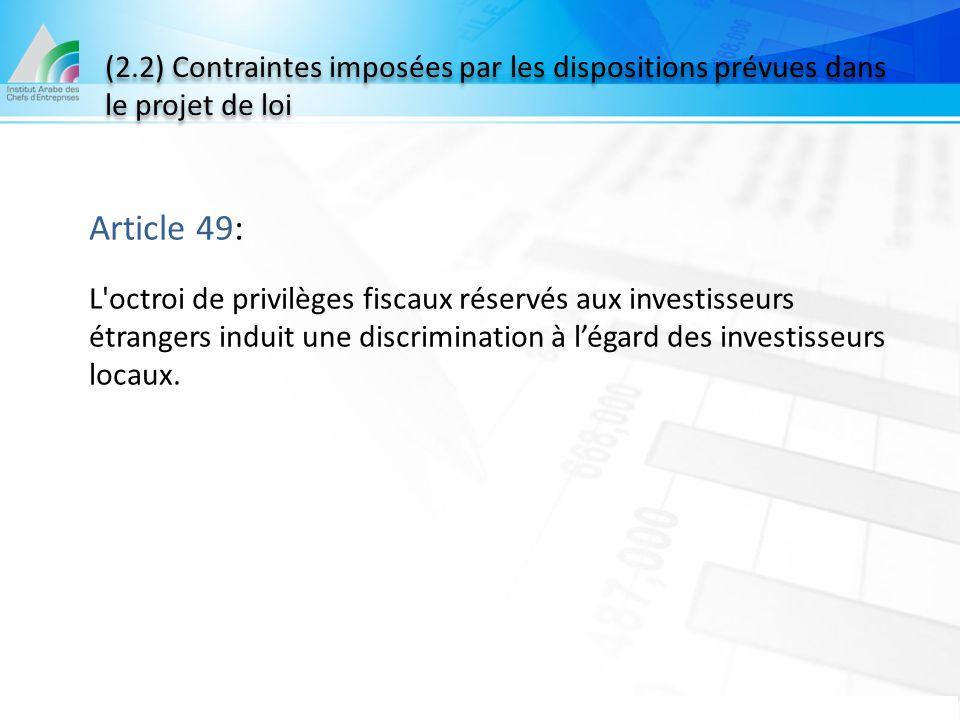 (2.2) Contraintes imposées par les dispositions prévues dans le projet de loi Article 49: L'octroi de privilèges fiscaux réservés aux investisseurs ét