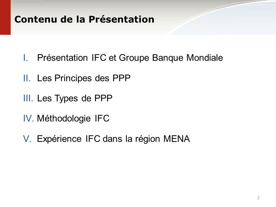 Contenu de la Présentation I.Présentation IFC et Groupe Banque Mondiale II.Les Principes des PPP III.Les Types de PPP IV.Méthodologie IFC V.Expérience