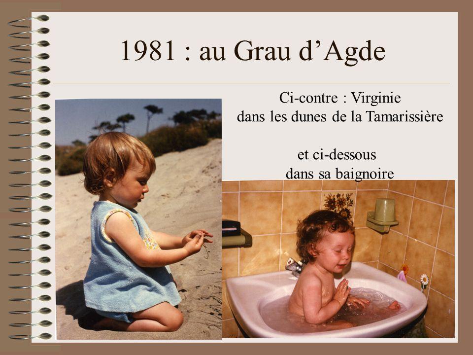 1981 : au Grau d'Agde Ci-contre : Virginie dans les dunes de la Tamarissière et ci-dessous dans sa baignoire