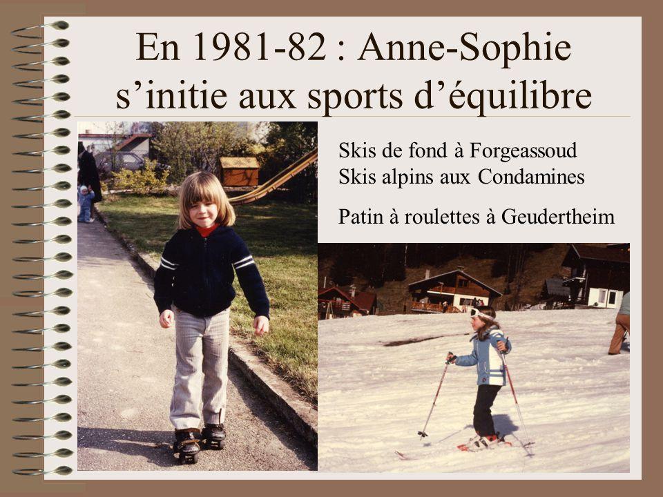 En 1981-82 : Anne-Sophie s'initie aux sports d'équilibre Skis de fond à Forgeassoud Skis alpins aux Condamines Patin à roulettes à Geudertheim