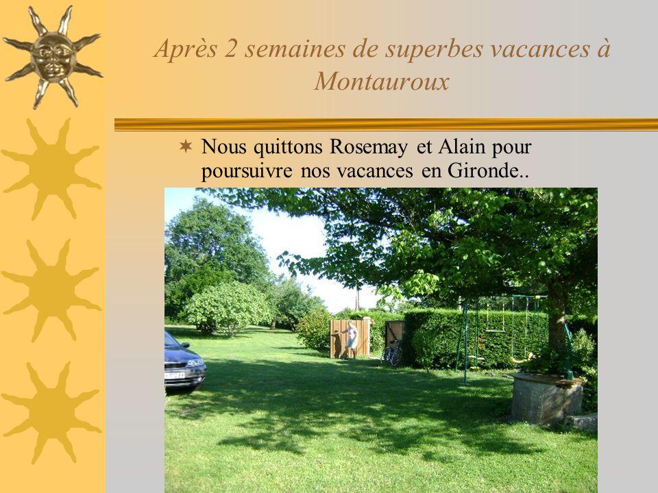 Après 2 semaines de superbes vacances à Montauroux  Nous quittons Rosemay et Alain pour poursuivre nos vacances en Gironde..