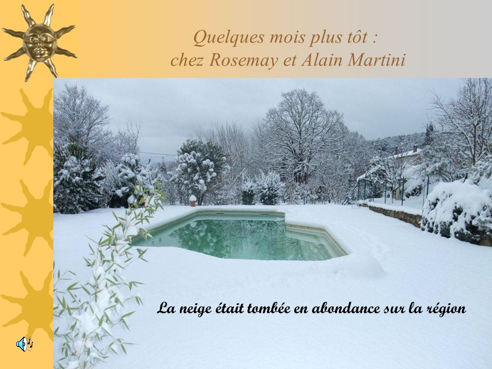 Quelques mois plus tôt : chez Rosemay et Alain Martini La neige était tombée en abondance sur la région