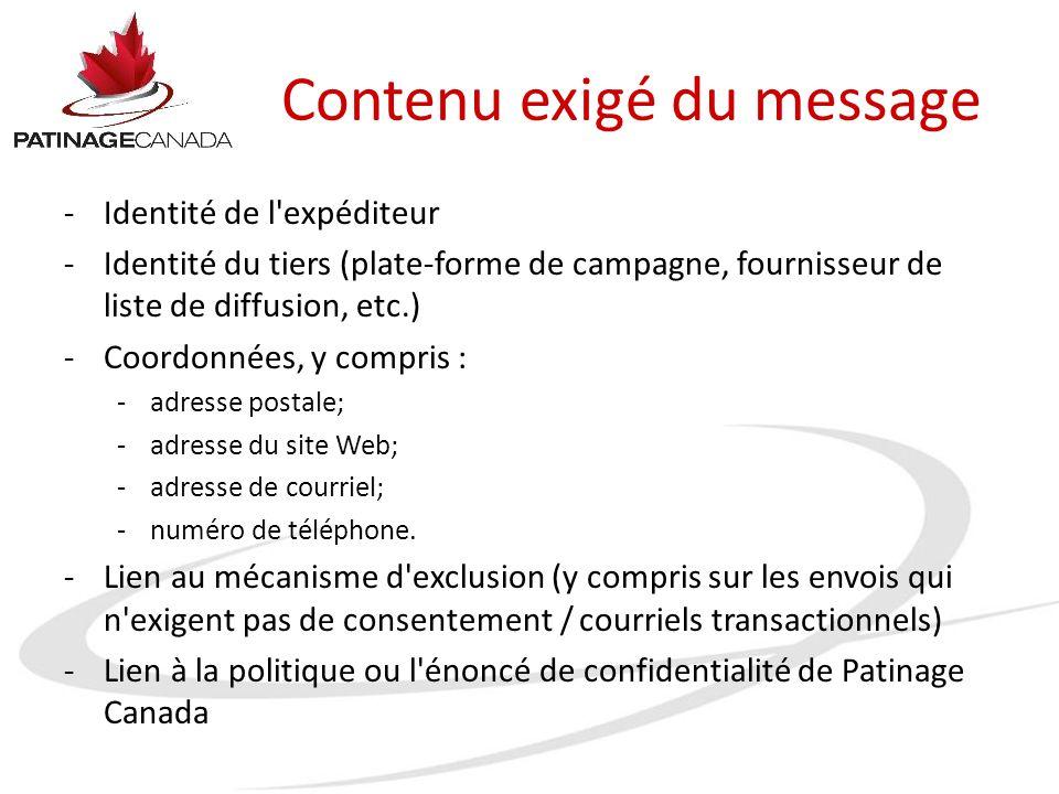 Contenu exigé du message -Identité de l'expéditeur -Identité du tiers (plate-forme de campagne, fournisseur de liste de diffusion, etc.) -Coordonnées,