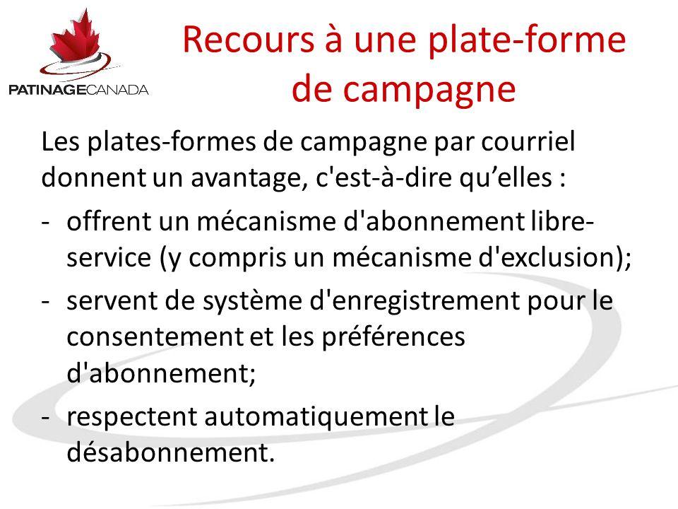 Recours à une plate-forme de campagne Les plates-formes de campagne par courriel donnent un avantage, c'est-à-dire qu'elles : -offrent un mécanisme d'