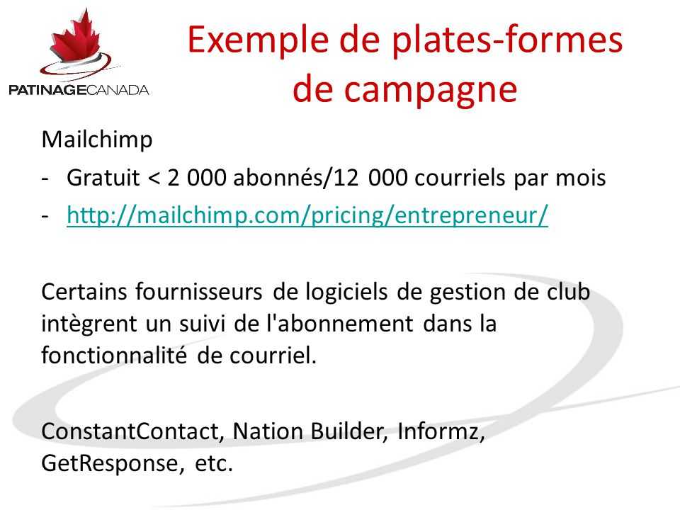Exemple de plates-formes de campagne Mailchimp -Gratuit < 2 000 abonnés/12 000 courriels par mois -http://mailchimp.com/pricing/entrepreneur/http://ma