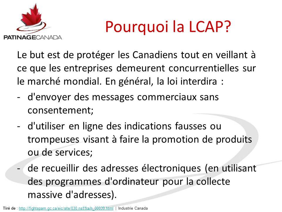 Pourquoi la LCAP? Le but est de protéger les Canadiens tout en veillant à ce que les entreprises demeurent concurrentielles sur le marché mondial. En