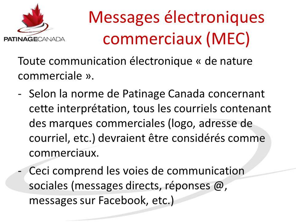 Consentement Le consentement doit être obtenu sous une forme quelconque avant l envoi de tout courriel, sauf dans les circonstances suivantes (abrégées, non exhaustives) : -renseignements sur l abonnement ou l adhésion; -envoi suivant une recommandation (un MEC seulement); -prix ou devis donné dans la réponse; -message à un ami ou un membre de la famille; -MEC entre les employés d une même organisation; -envoi à un destinataire à l'étranger; -envoi conformément à un droit légal; -appels de dons; -messages internes (si Connexion des membres peut avoir des messages protégés).