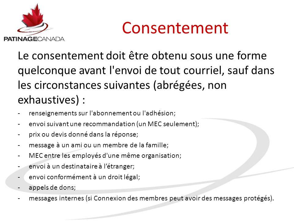 Consentement Le consentement doit être obtenu sous une forme quelconque avant l'envoi de tout courriel, sauf dans les circonstances suivantes (abrégée