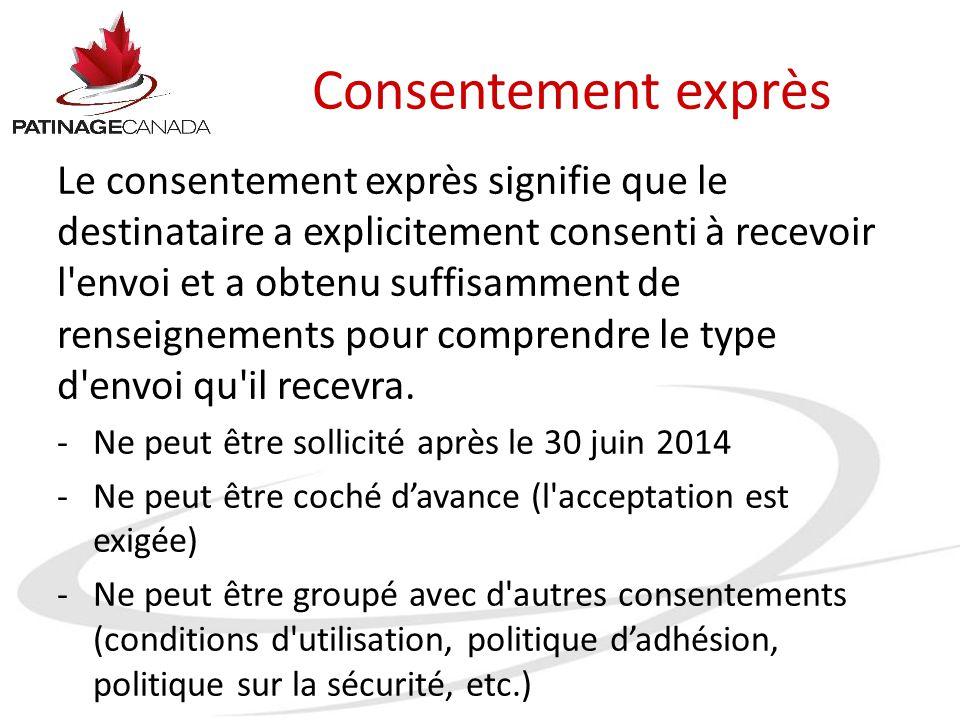 Consentement exprès Le consentement exprès signifie que le destinataire a explicitement consenti à recevoir l'envoi et a obtenu suffisamment de rensei