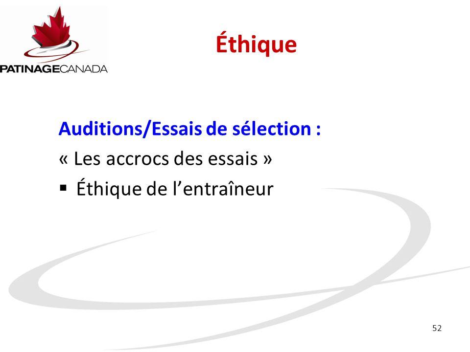 52 Éthique Auditions/Essais de sélection : « Les accrocs des essais »  Éthique de l'entraîneur