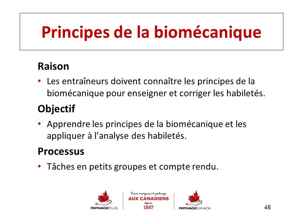 Principes de la biomécanique Raison Les entraîneurs doivent connaître les principes de la biomécanique pour enseigner et corriger les habiletés. Objec