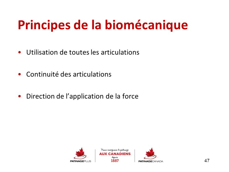 Principes de la biomécanique Utilisation de toutes les articulations Continuité des articulations Direction de l'application de la force 47