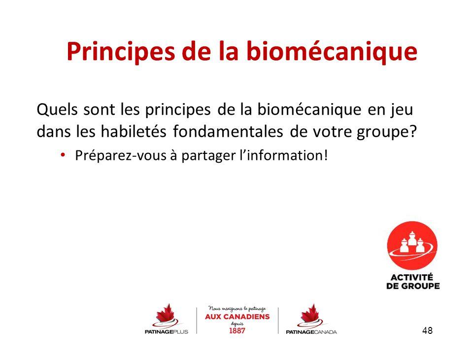 Principes de la biomécanique Quels sont les principes de la biomécanique en jeu dans les habiletés fondamentales de votre groupe? Préparez-vous à part