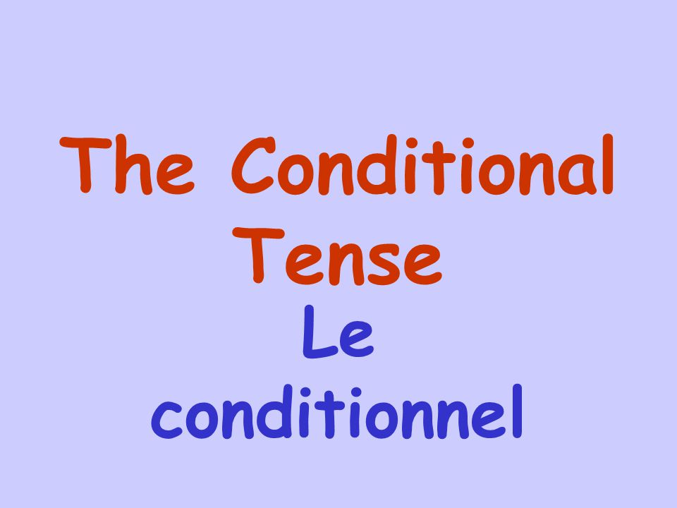 Objectifs: to be able to use conditional tense.