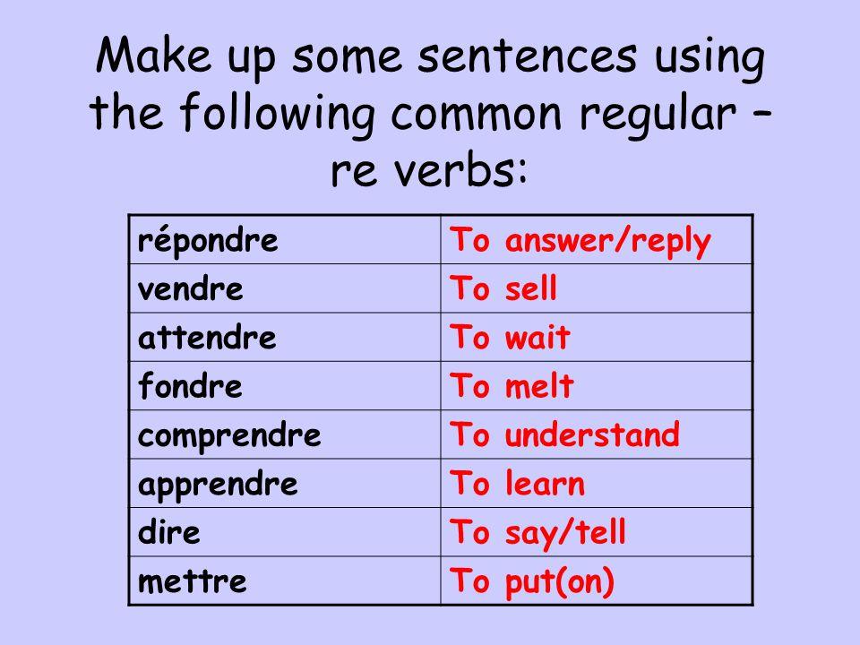 -RE VERBS répondre – to answer/reply je répondrais (I) tu répondrais (you) il/elle/on répondrait (he/she/we/one) nous répondrions (we) vous répondriez(you) ils/elles répondraient (they)