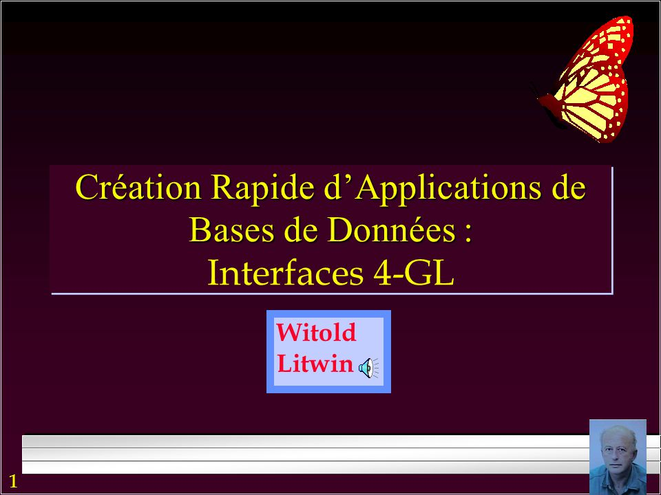 1 Witold Litwin Création Rapide d'Applications de Bases de Données : Création Rapide d'Applications de Bases de Données : Interfaces 4-GL