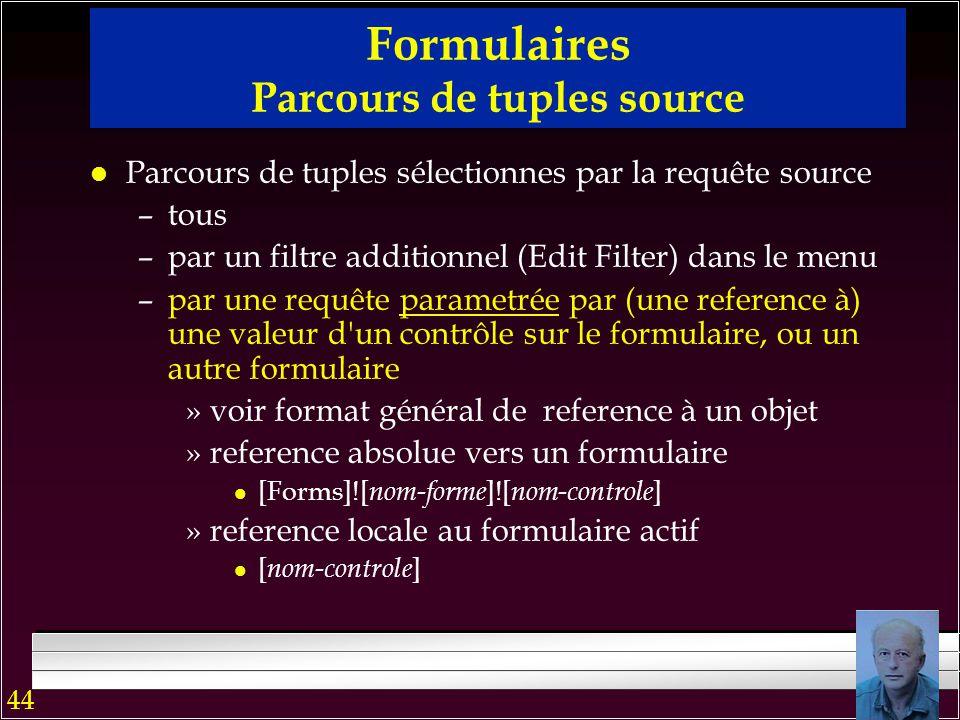 43 Formulaires Propriétés Importantes l Source de données –une table de base –une vue mono/multitable mono/multibase –plusieurs tables »formulaire ave