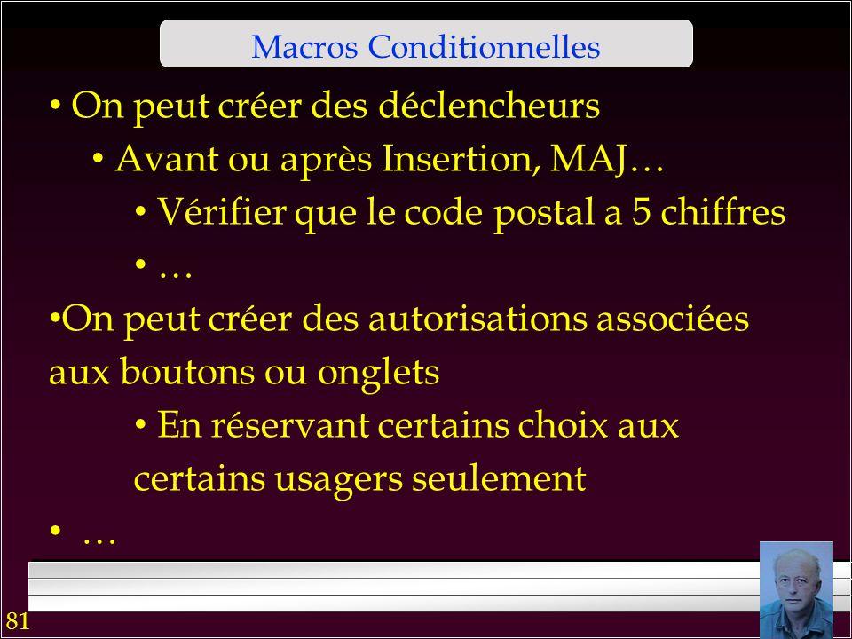 80 Macros Conditionnelles Une possibilité puissante pour créer les applications sophistiquées Pour l'utiliser, on clique sur le bouton Condition dans le ruban La colonne Condition apparait Les actions d'une macro s'exécutent alors selon des conditions