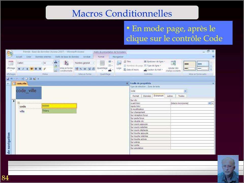 83 Macros Conditionnelles : Exemple On génère le contrôle du code postal Par un déclencheur Avant MAJ Si le code n'a pas 5 chiffres, une boite avec le message apparaît