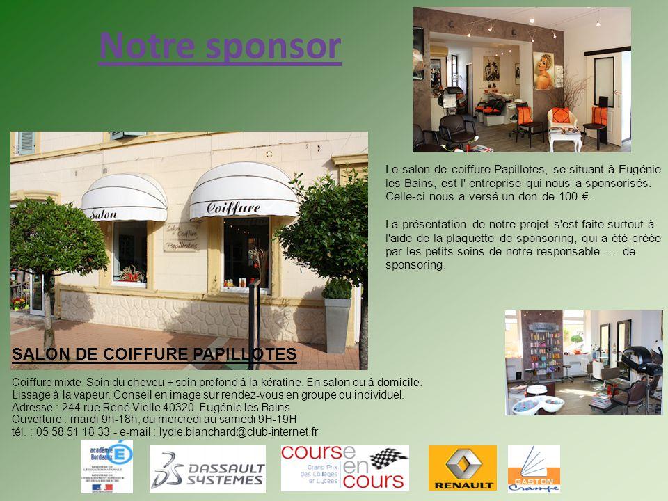 Notre sponsor Le salon de coiffure Papillotes, se situant à Eugénie les Bains, est l' entreprise qui nous a sponsorisés. Celle-ci nous a versé un don