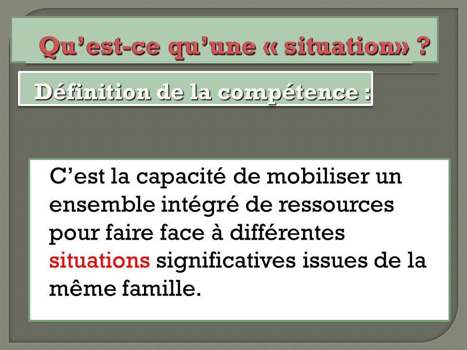  La situation est définie par la compétence  La situation permet à la compétence de s'exercer.