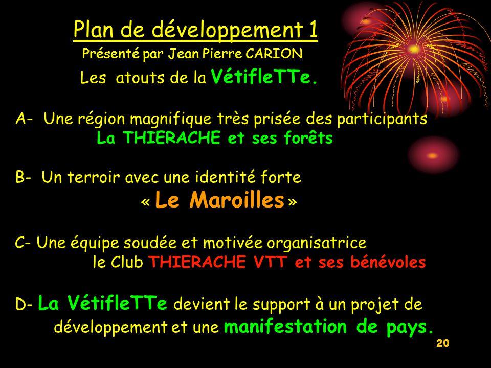 20 Plan de développement 1 Présenté par Jean Pierre CARION Les atouts de la VétifleTTe.