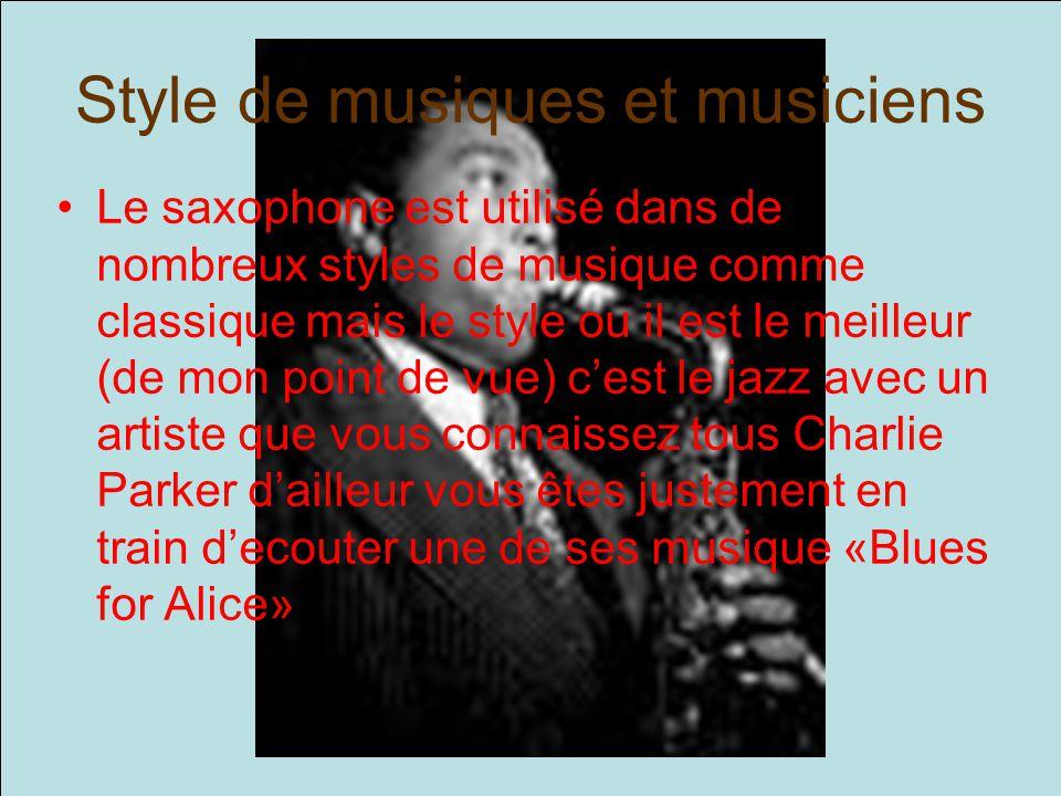Style de musiques et musiciens Le saxophone est utilisé dans de nombreux styles de musique comme classique mais le style ou il est le meilleur (de mon