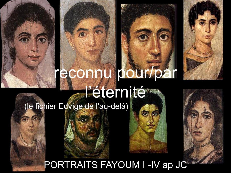 PORTRAITS FAYOUM I -IV ap JC reconnu pour/par l'éternité (le fichier Edvige de l'au-delà)
