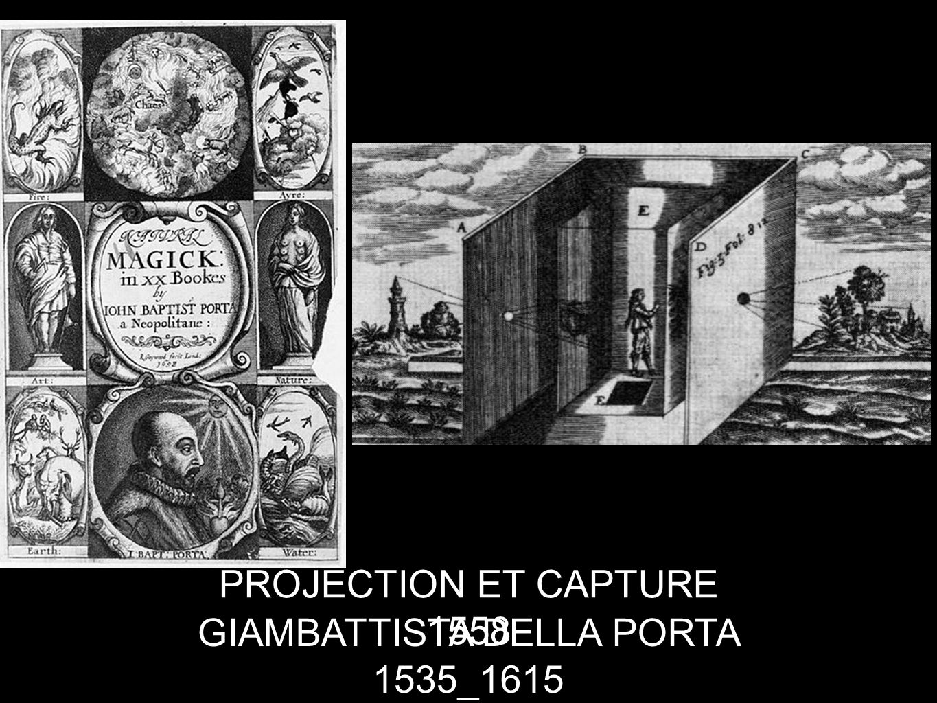 GIAMBATTISTA DELLA PORTA 1535_1615 PROJECTION ET CAPTURE 1558