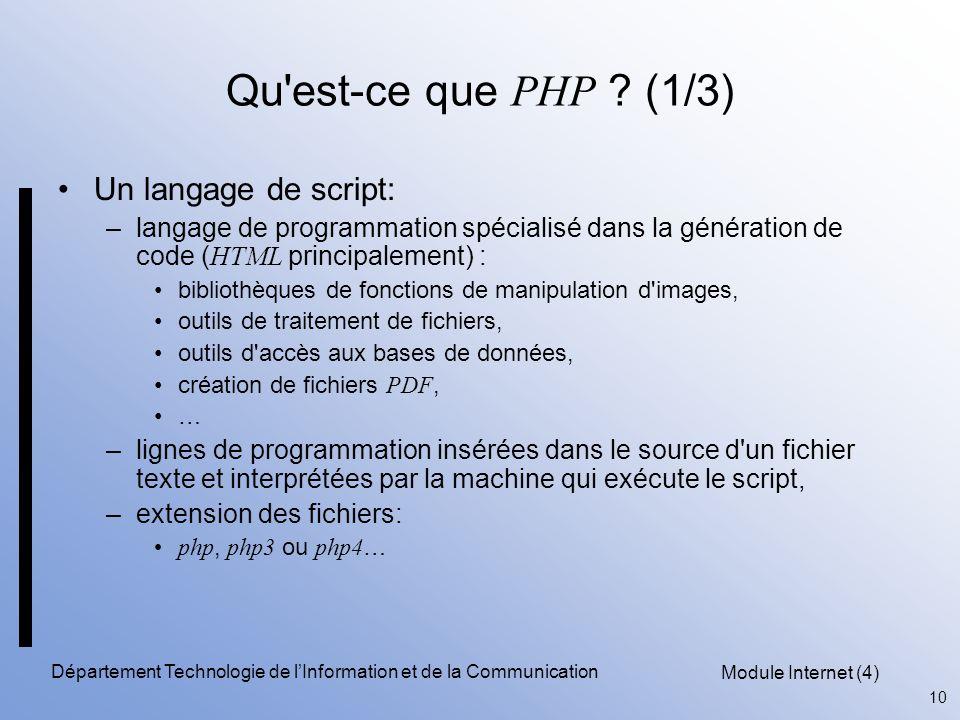 Module Internet (4) 10 Département Technologie de l'Information et de la Communication Qu'est-ce que PHP ? (1/3) Un langage de script: –langage de pro