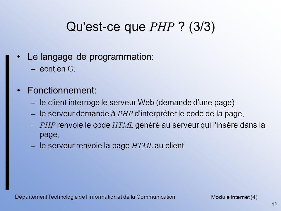 Module Internet (4) 12 Département Technologie de l'Information et de la Communication Qu'est-ce que PHP ? (3/3) Le langage de programmation: –écrit e