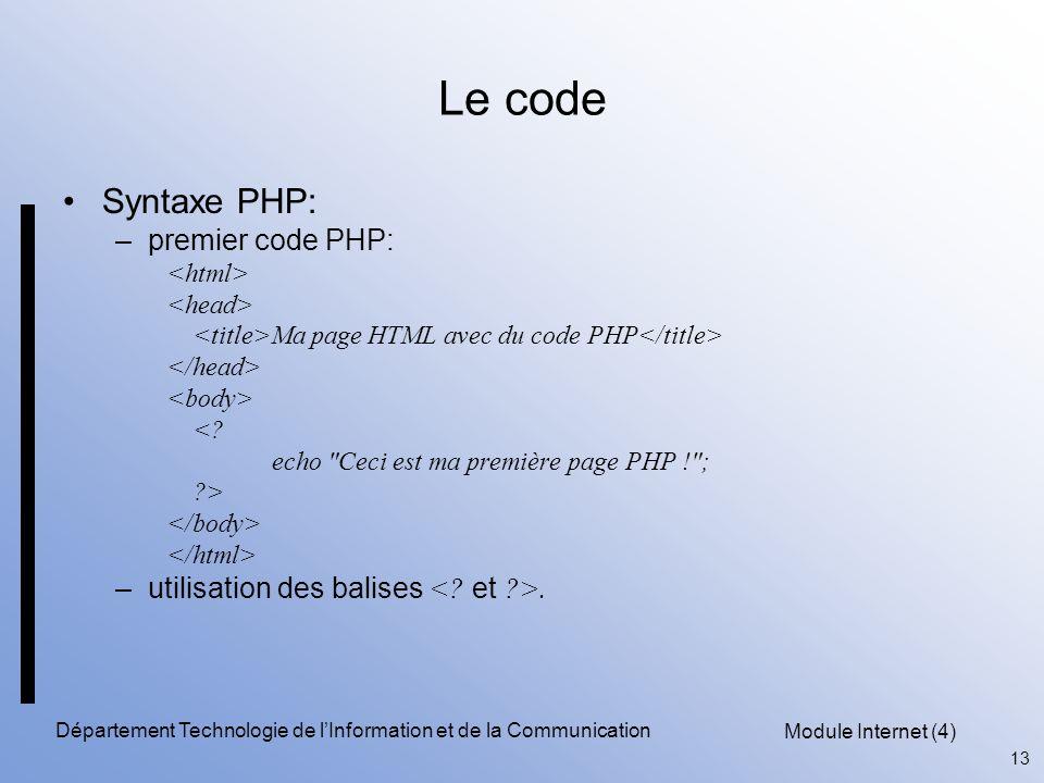 Module Internet (4) 13 Département Technologie de l'Information et de la Communication Le code Syntaxe PHP: –premier code PHP: Ma page HTML avec du co
