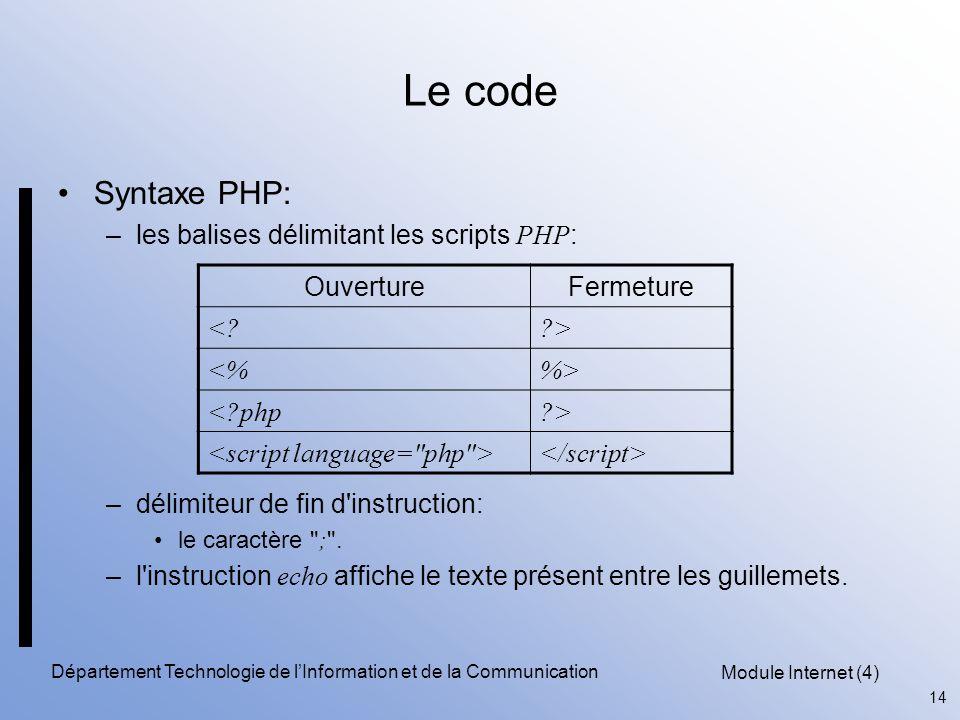 Module Internet (4) 14 Département Technologie de l'Information et de la Communication Le code Syntaxe PHP: –les balises délimitant les scripts PHP :