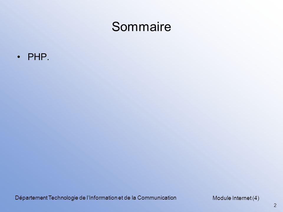 Module Internet (4) 33 Département Technologie de l'Information et de la Communication Les fonctions La syntaxe de déclaration s'appuie sur le mot clé function, –suivi du nom de la fonction, puis les paramètres éventuels, –exemple: function bonjour() { echo Bonjour ; } function bonjourbis() { return Bonjour ; } Affiche simplement le texte.