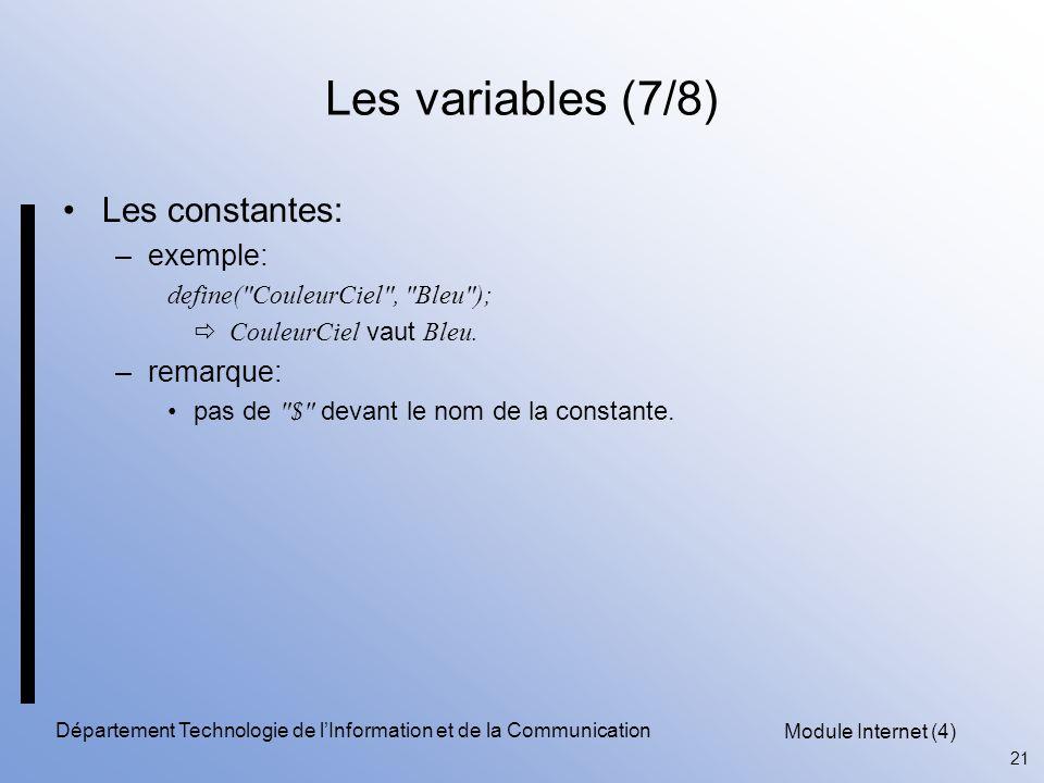 Module Internet (4) 21 Département Technologie de l'Information et de la Communication Les variables (7/8) Les constantes: –exemple: define(