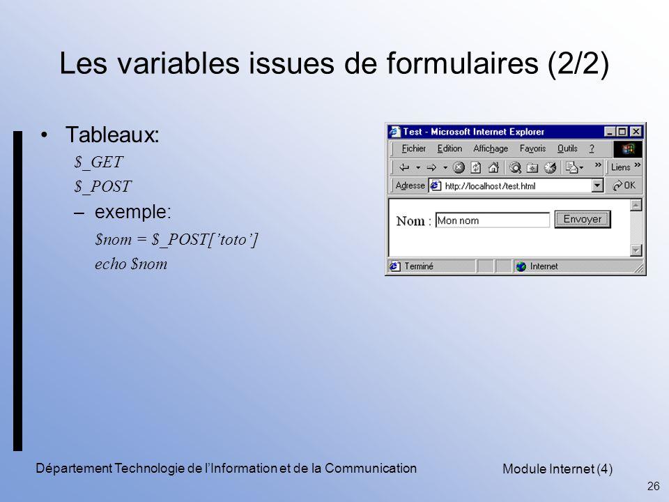 Module Internet (4) 26 Département Technologie de l'Information et de la Communication Les variables issues de formulaires (2/2) Tableaux: $_GET $_POS