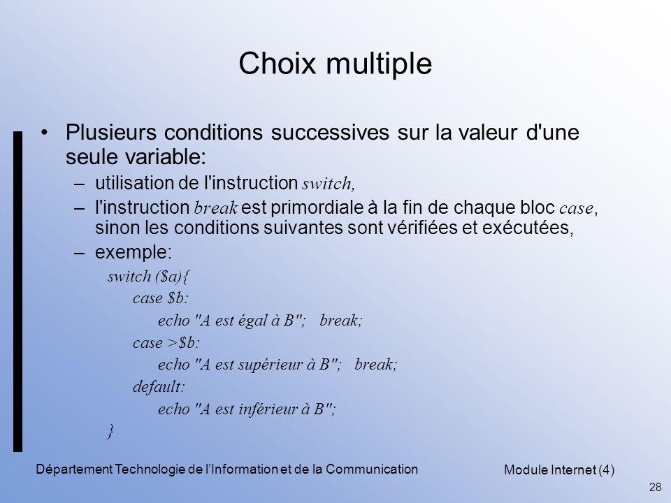 Module Internet (4) 28 Département Technologie de l'Information et de la Communication Choix multiple Plusieurs conditions successives sur la valeur d