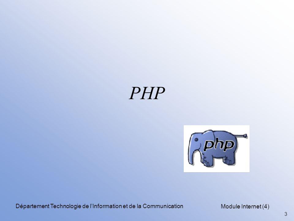 Module Internet (4) 14 Département Technologie de l'Information et de la Communication Le code Syntaxe PHP: –les balises délimitant les scripts PHP : –délimiteur de fin d instruction: le caractère ; .