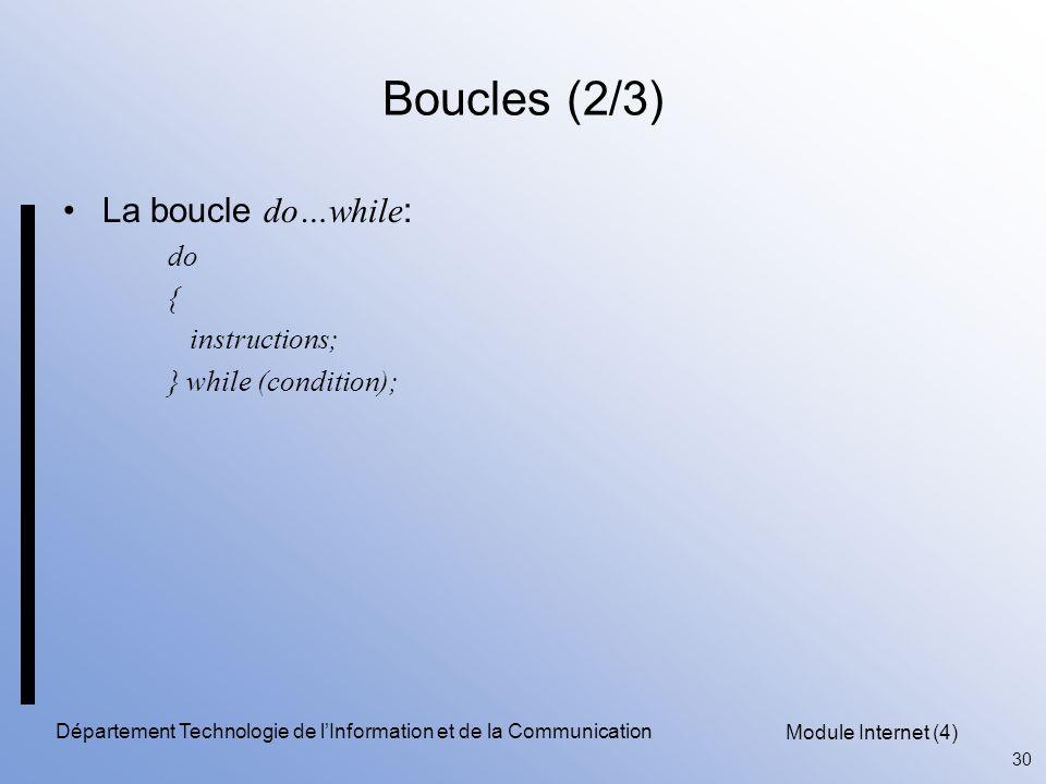 Module Internet (4) 30 Département Technologie de l'Information et de la Communication Boucles (2/3) La boucle do…while : do { instructions; } while (