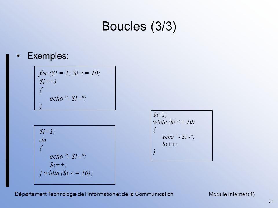 Module Internet (4) 31 Département Technologie de l'Information et de la Communication Boucles (3/3) Exemples: $i=1; while ($i <= 10) { echo