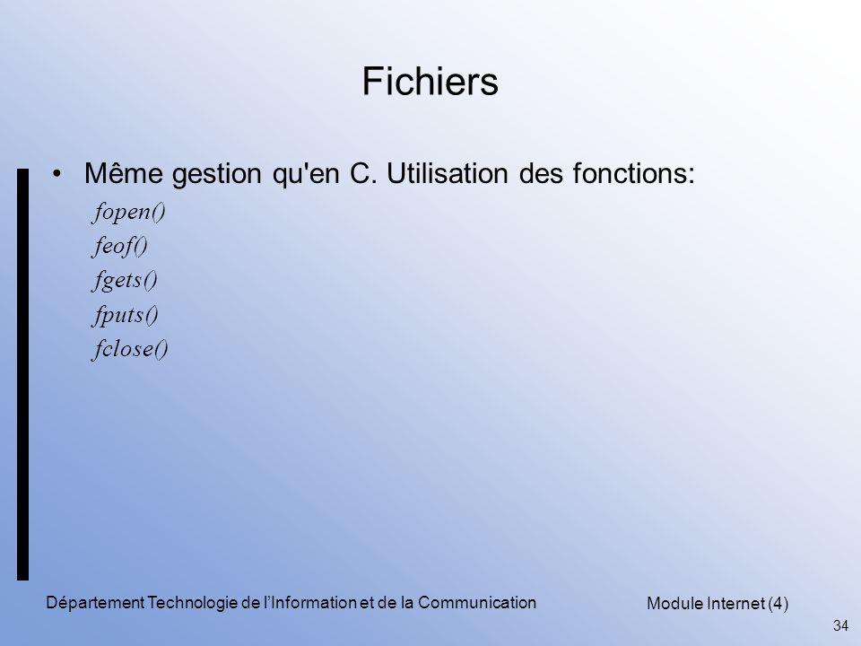 Module Internet (4) 34 Département Technologie de l'Information et de la Communication Fichiers Même gestion qu'en C. Utilisation des fonctions: fopen