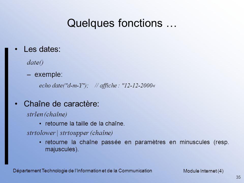 Module Internet (4) 35 Département Technologie de l'Information et de la Communication Quelques fonctions … Les dates: date() –exemple: echo date(