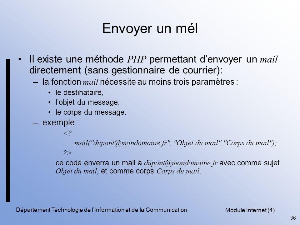 Module Internet (4) 36 Département Technologie de l'Information et de la Communication Envoyer un mél Il existe une méthode PHP permettant d'envoyer u