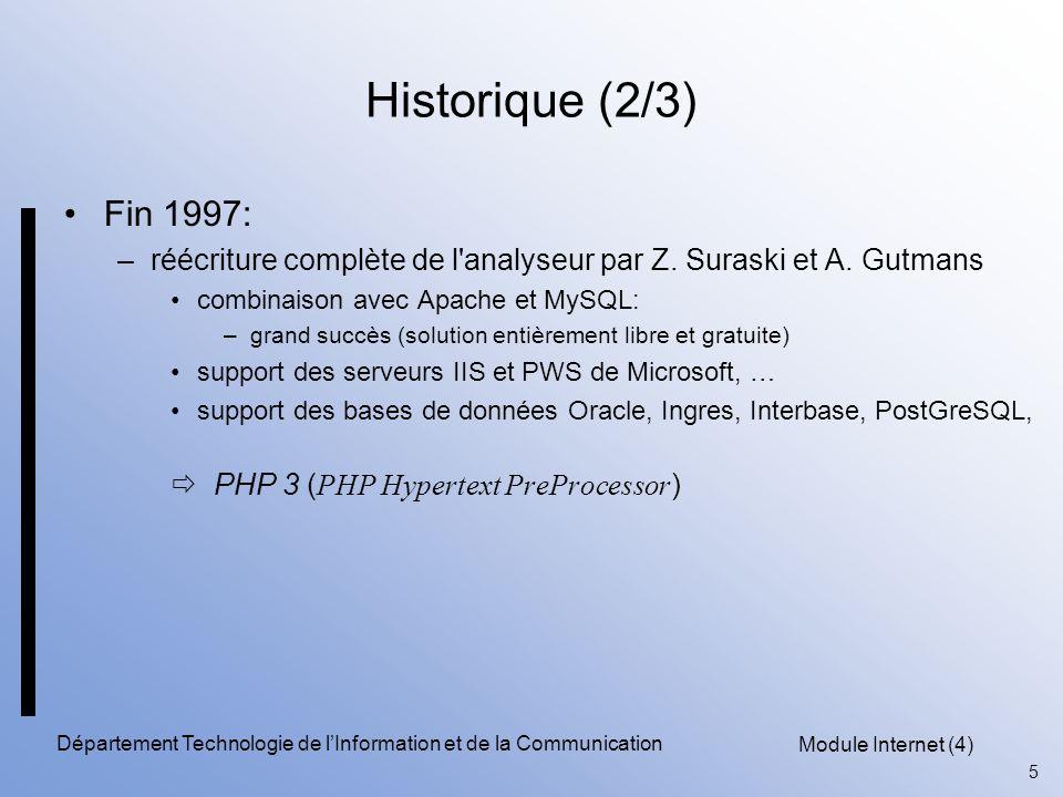 Module Internet (4) 6 Département Technologie de l'Information et de la Communication Historique (3/3) Fin 1999: –nouvelle version: PHP 4 : –support du type booléen, –support pour Java et XML, –support pour FTP, –… –version la plus répandue dans le monde aujourd hui.
