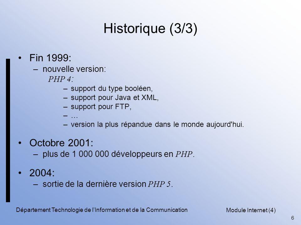 Module Internet (4) 6 Département Technologie de l'Information et de la Communication Historique (3/3) Fin 1999: –nouvelle version: PHP 4 : –support d