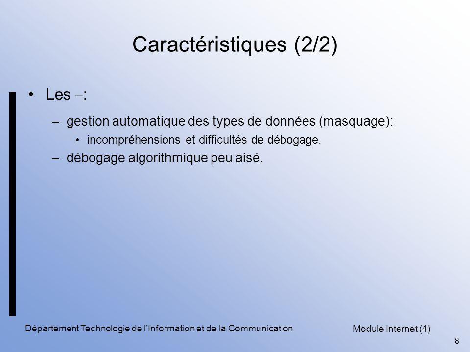 Module Internet (4) 9 Département Technologie de l'Information et de la Communication PHP face à la concurrence Choix d un langage de script: CGI PHP ASP Perl Rapidité Accessibilité Facilité de codage