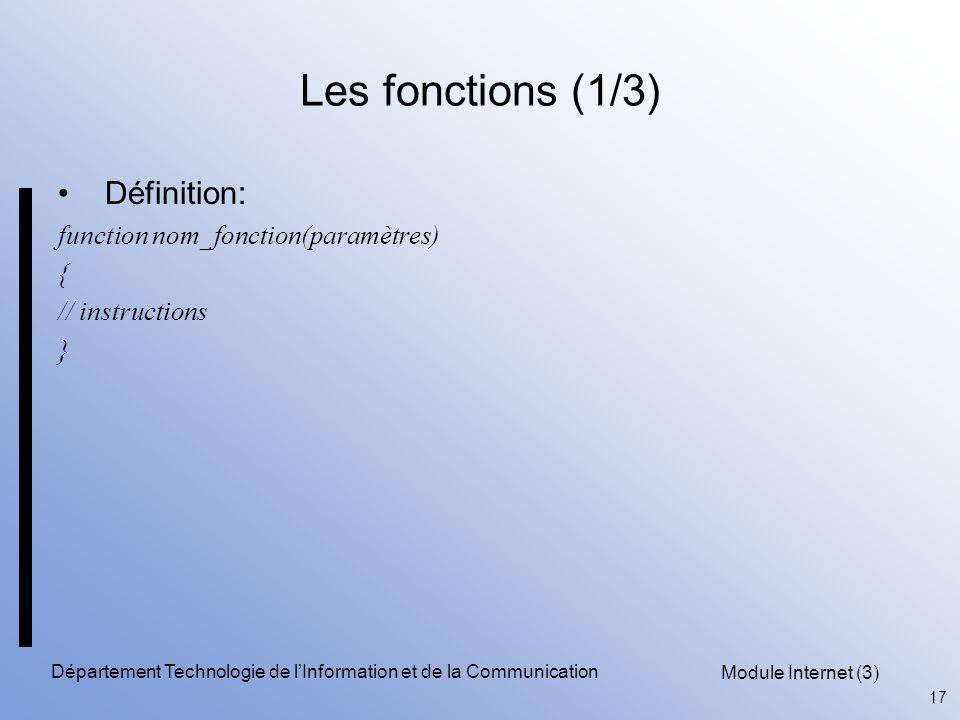 Module Internet (3) 17 Département Technologie de l'Information et de la Communication Les fonctions (1/3) Définition: function nom_fonction(paramètres) { // instructions }