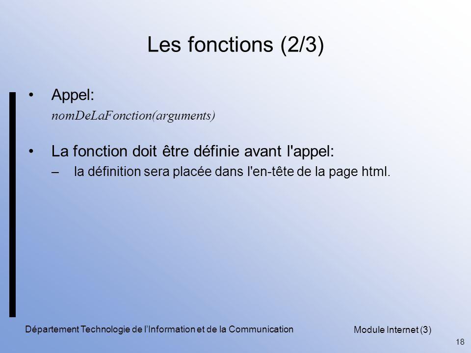 Module Internet (3) 18 Département Technologie de l'Information et de la Communication Les fonctions (2/3) Appel: nomDeLaFonction(arguments) La fonction doit être définie avant l appel: –la définition sera placée dans l en-tête de la page html.