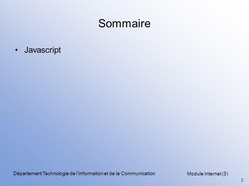 Module Internet (3) 2 Département Technologie de l'Information et de la Communication Sommaire Javascript